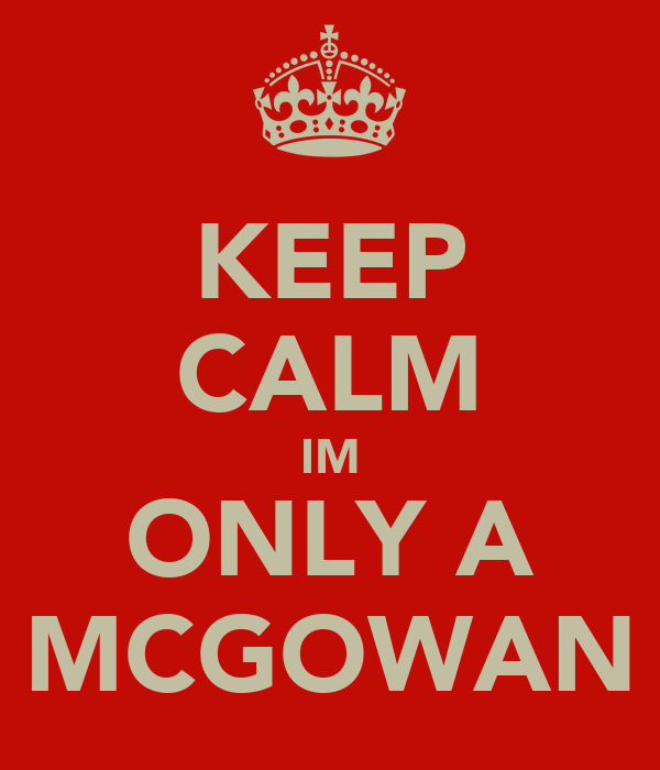 KEEP CALM IM ONLY A MCGOWAN
