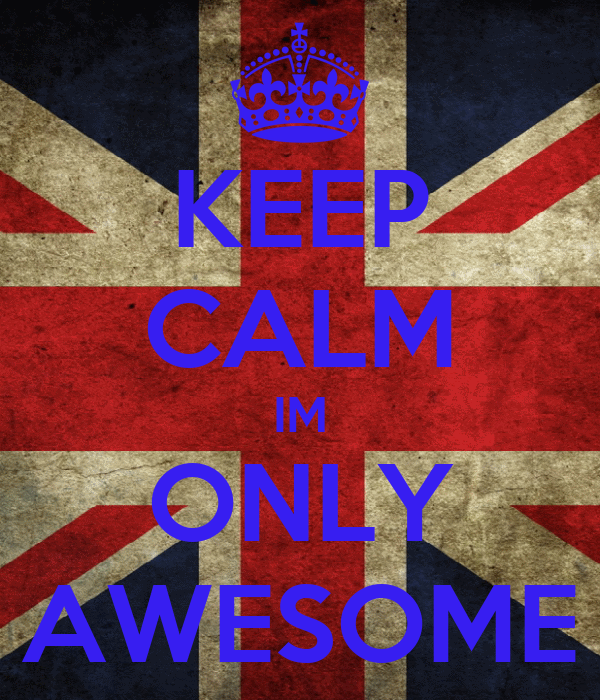 KEEP CALM IM ONLY AWESOME