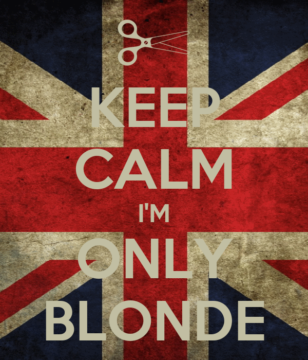 KEEP CALM I'M ONLY BLONDE