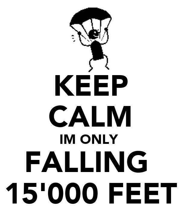 KEEP CALM IM ONLY  FALLING  15'000 FEET