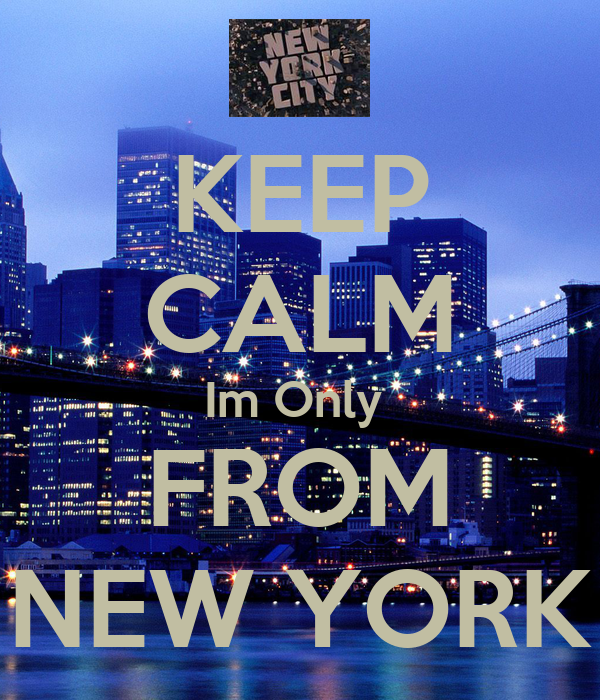 KEEP CALM Im Only  FROM NEW YORK
