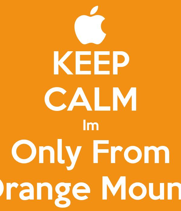 KEEP CALM Im Only From Orange Mound