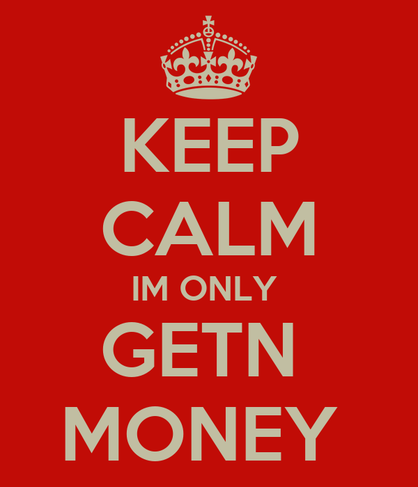 KEEP CALM IM ONLY  GETN  MONEY