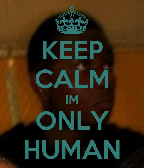 KEEP CALM IM ONLY HUMAN