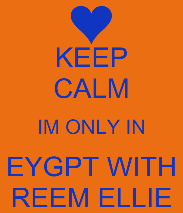 KEEP CALM IM ONLY IN EYGPT WITH REEM ELLIE