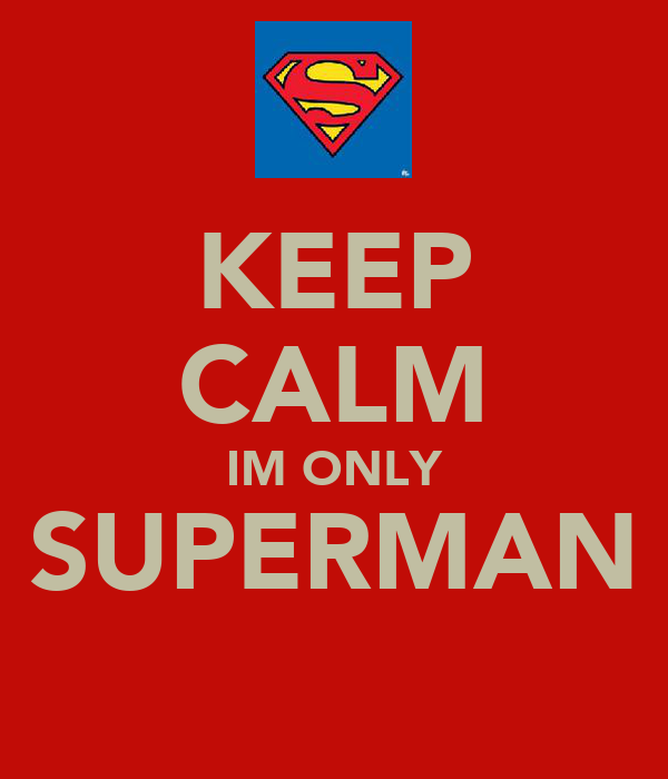 KEEP CALM IM ONLY SUPERMAN