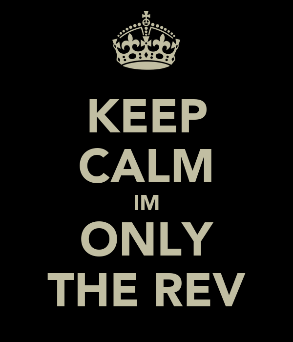 KEEP CALM IM ONLY THE REV