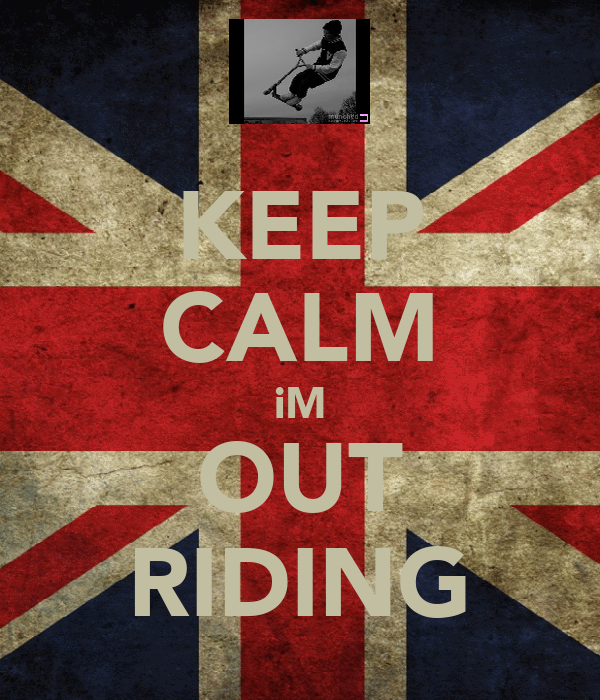 KEEP CALM iM OUT RIDING