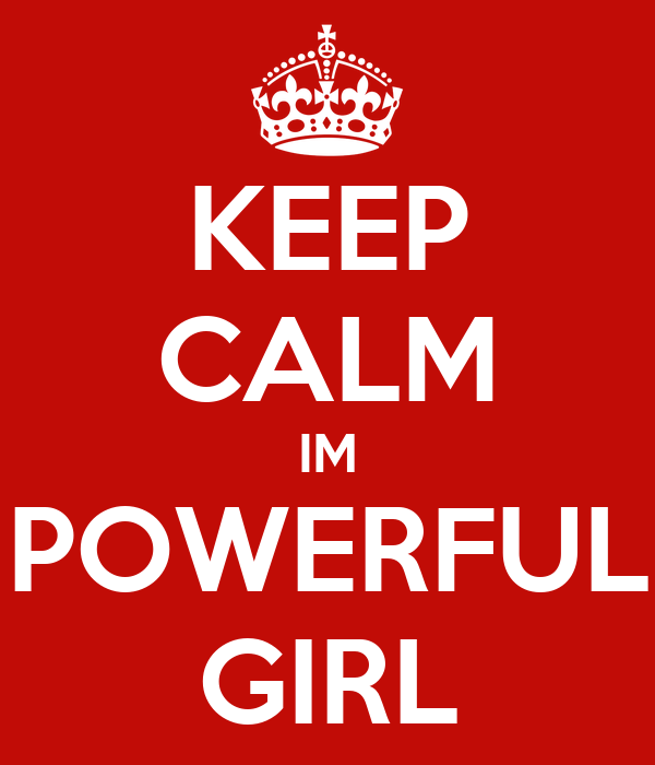 KEEP CALM IM POWERFUL GIRL