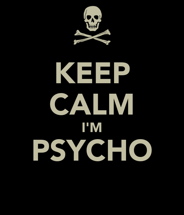 https://sd.keepcalm-o-matic.co.uk/i-w600/keep-calm-im-psycho-.jpg