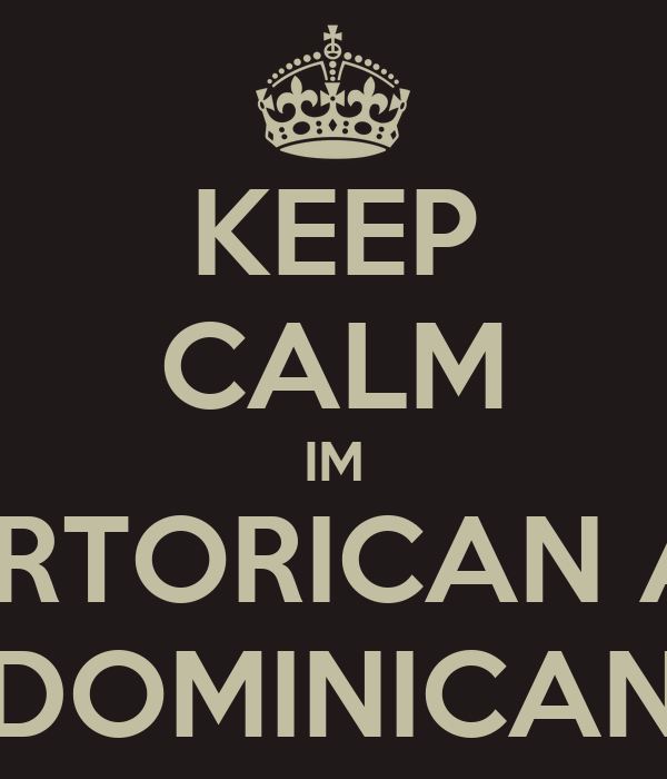 KEEP CALM IM PUERTORICAN AND DOMINICAN