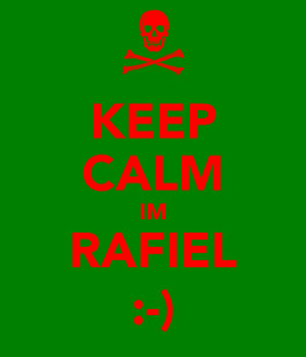 KEEP CALM IM RAFIEL :-)