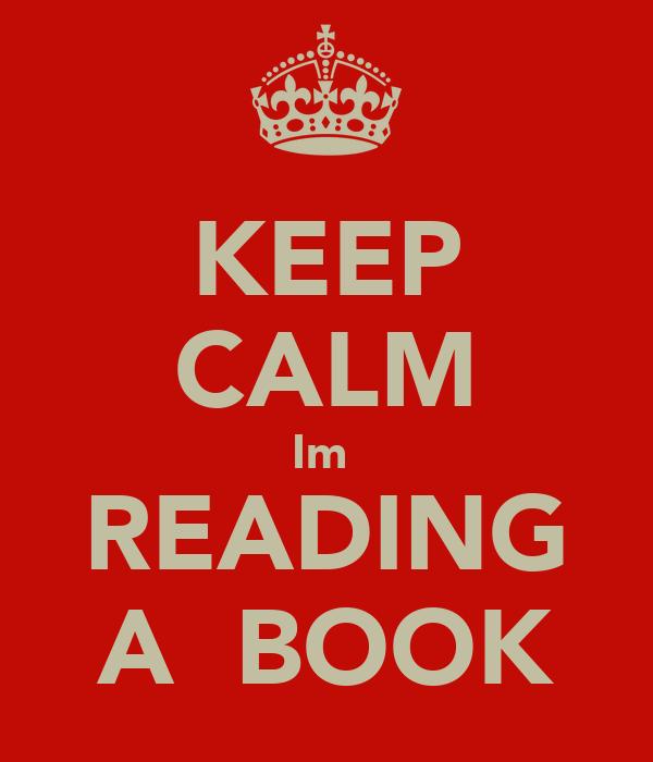 KEEP CALM Im  READING A  BOOK