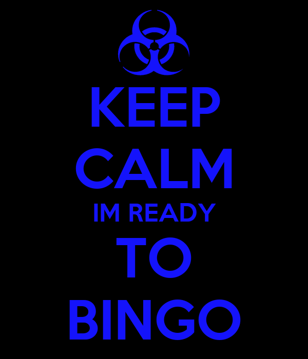 KEEP CALM IM READY TO BINGO