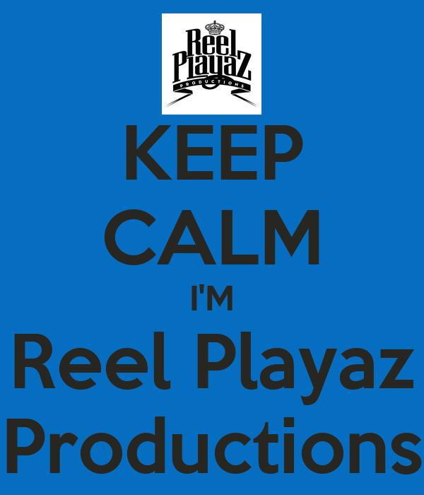 KEEP CALM I'M Reel Playaz Productions