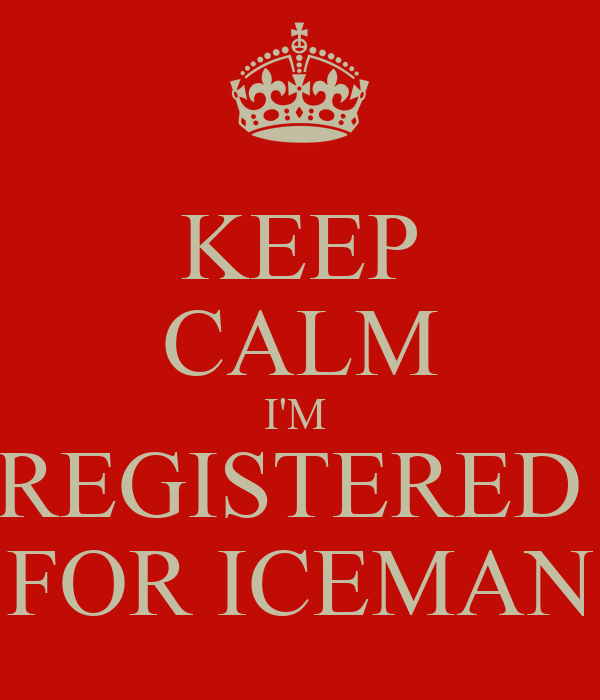 KEEP CALM I'M  REGISTERED  FOR ICEMAN