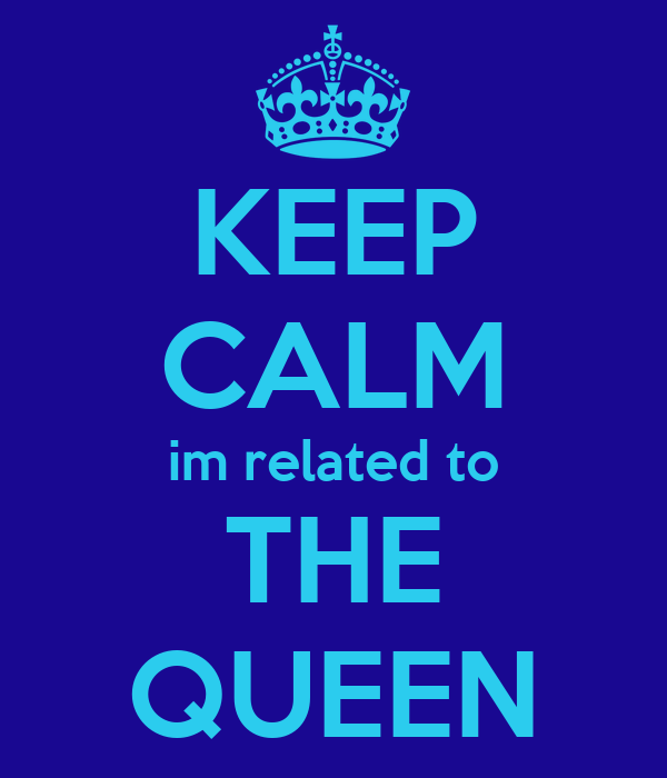KEEP CALM im related to THE QUEEN
