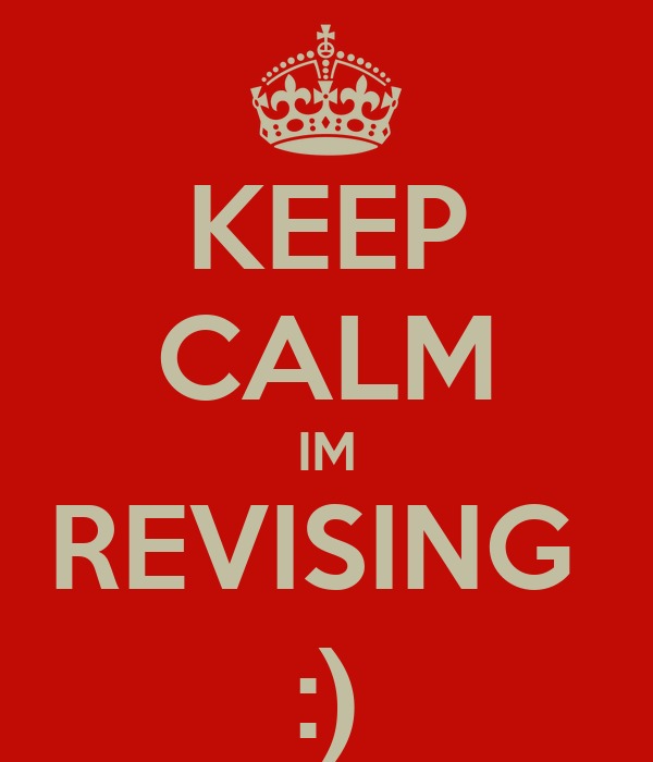 KEEP CALM IM REVISING  :)