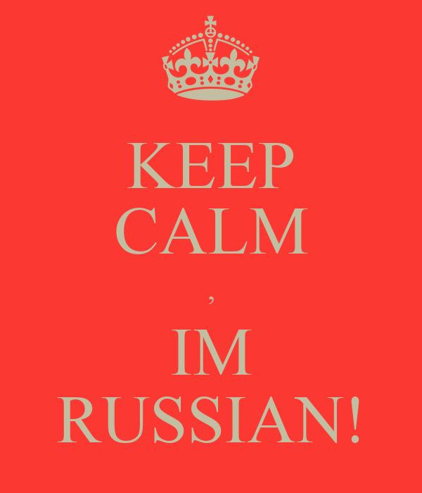 KEEP CALM , IM RUSSIAN!