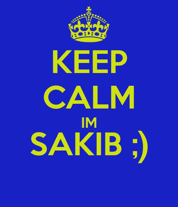 KEEP CALM IM SAKIB ;)
