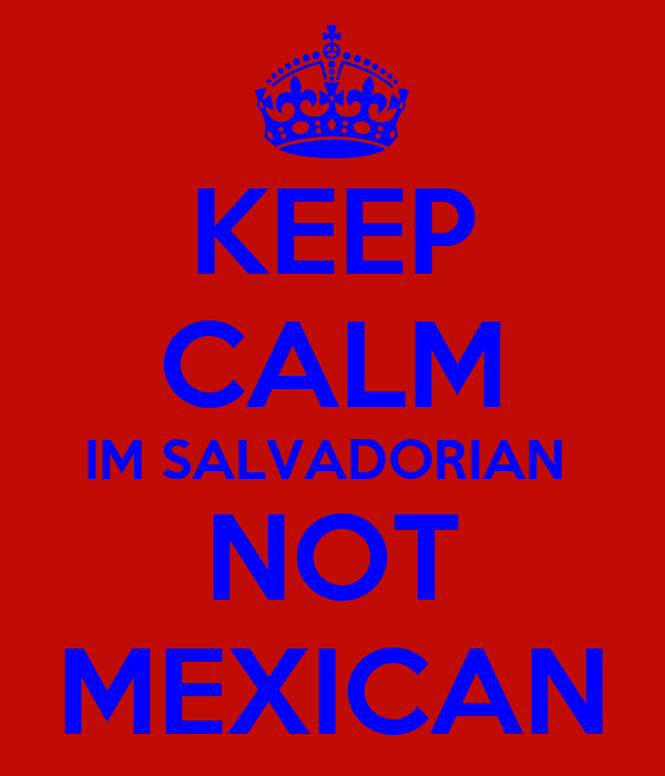 KEEP CALM IM SALVADORIAN  NOT MEXICAN
