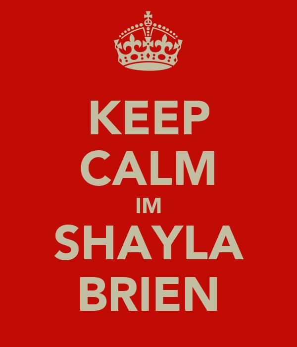 KEEP CALM IM SHAYLA BRIEN