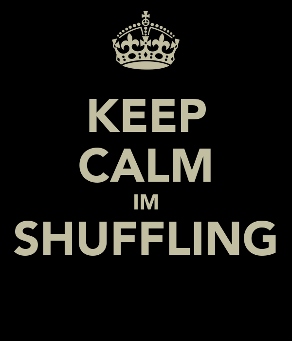 KEEP CALM IM SHUFFLING