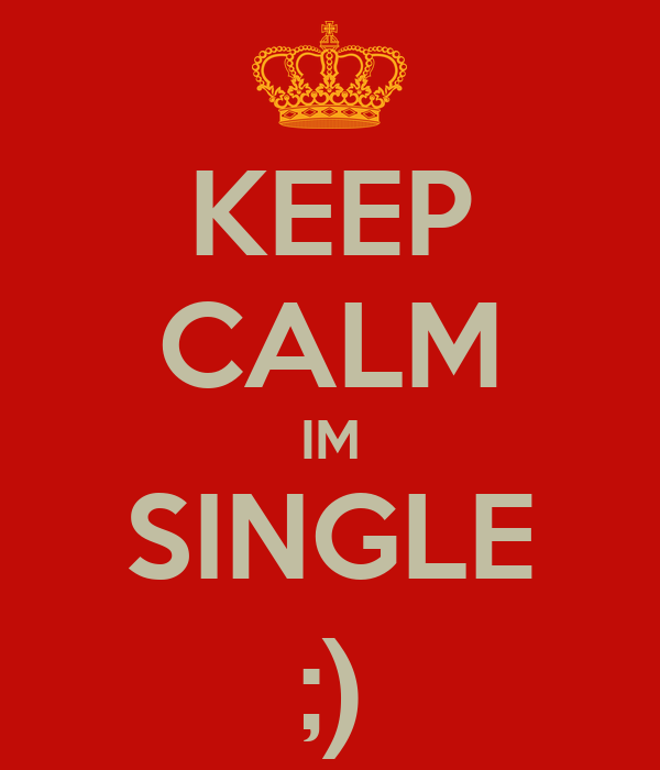 KEEP CALM IM SINGLE ;)