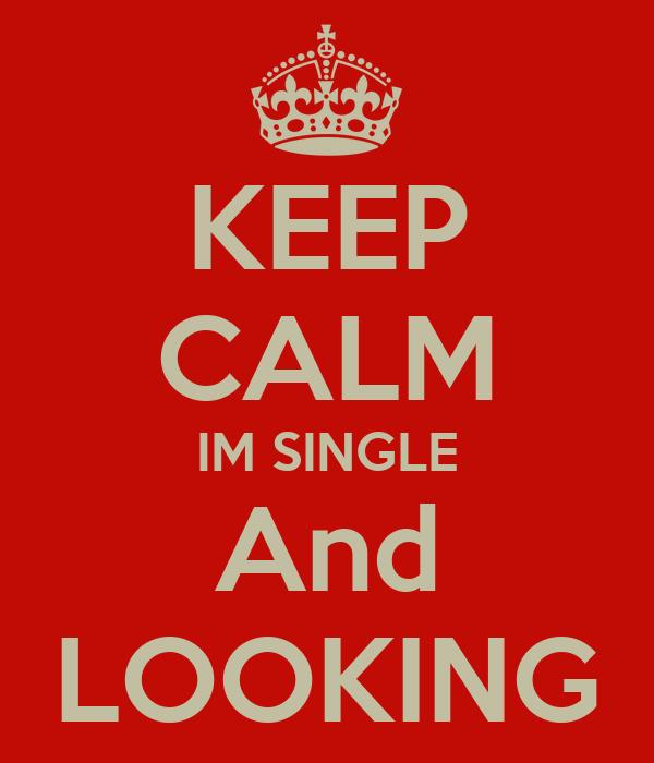 KEEP CALM IM SINGLE And LOOKING