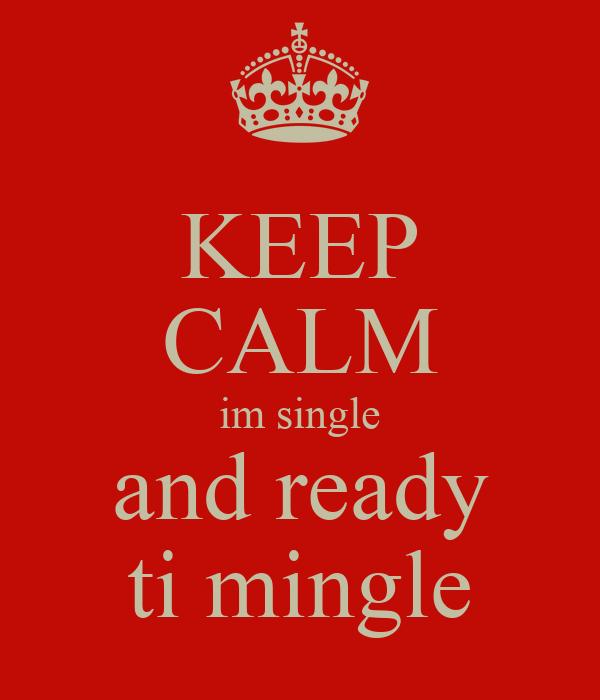 KEEP CALM im single and ready ti mingle
