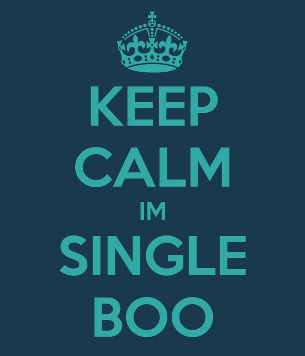 KEEP CALM IM SINGLE BOO