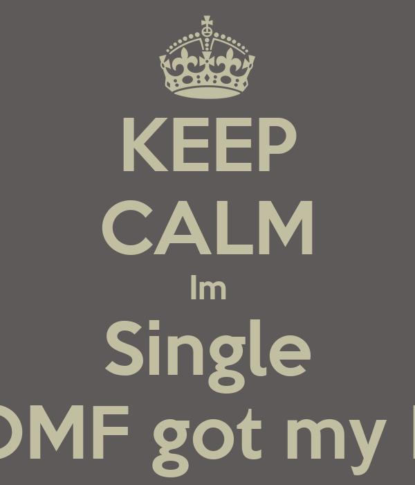 KEEP CALM Im Single But OOMF got my HEART