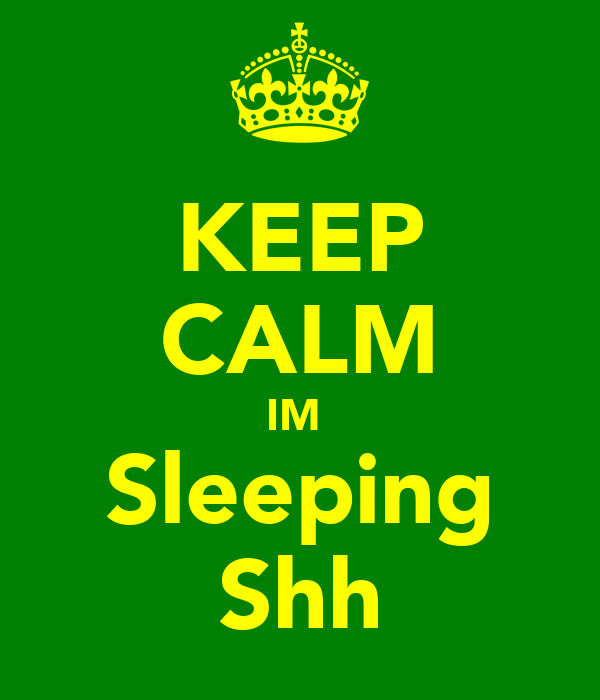 KEEP CALM IM  Sleeping Shh