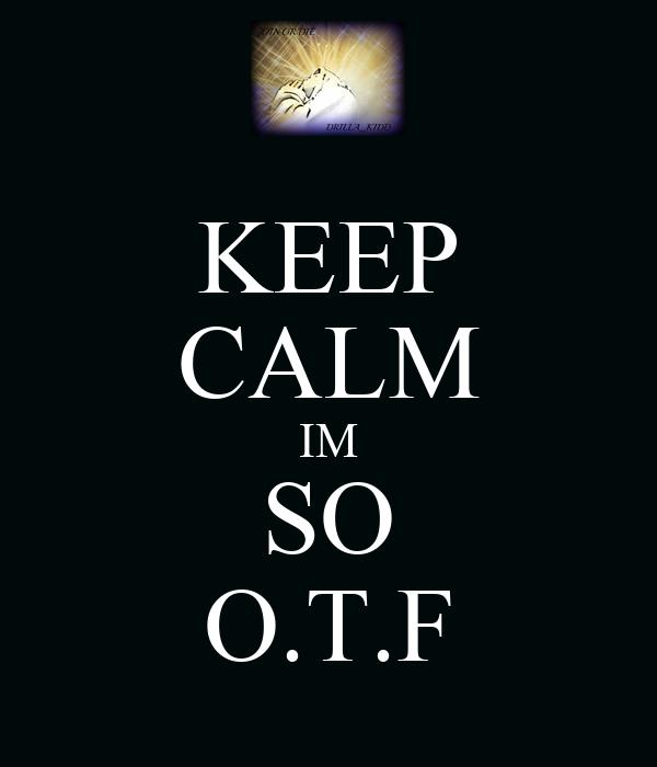 KEEP CALM IM SO O.T.F