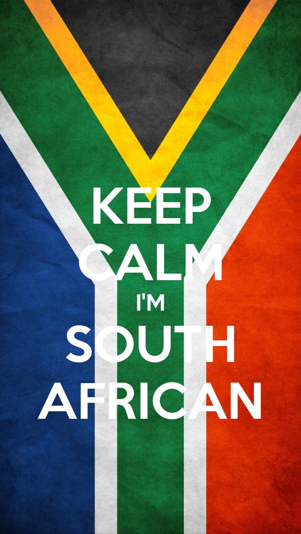 KEEP CALM I'M SOUTH AFRICAN