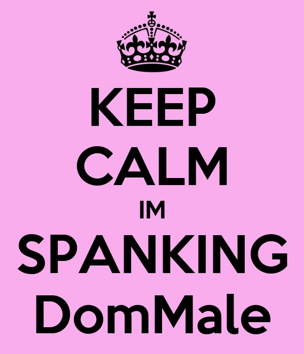 KEEP CALM IM SPANKING DomMale