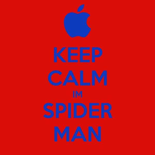 KEEP CALM IM SPIDER MAN