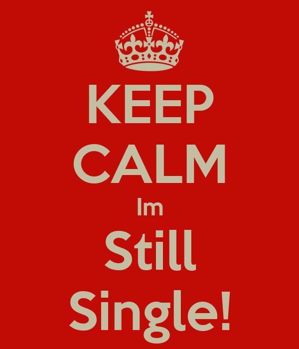 KEEP CALM Im Still Single!