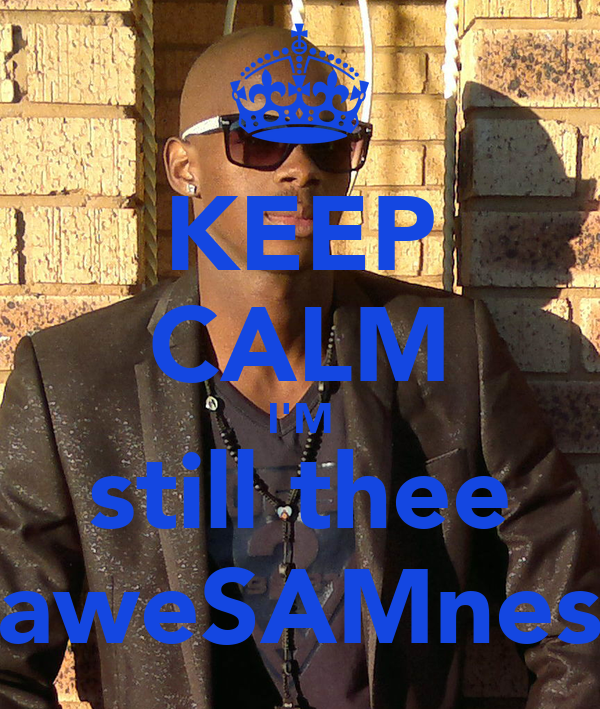 KEEP CALM I'M still thee aweSAMnes
