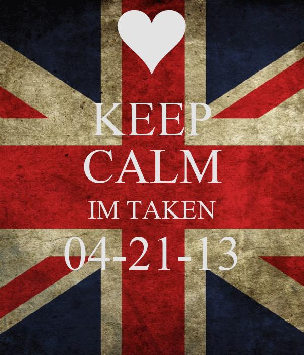 KEEP CALM IM TAKEN 04-21-13