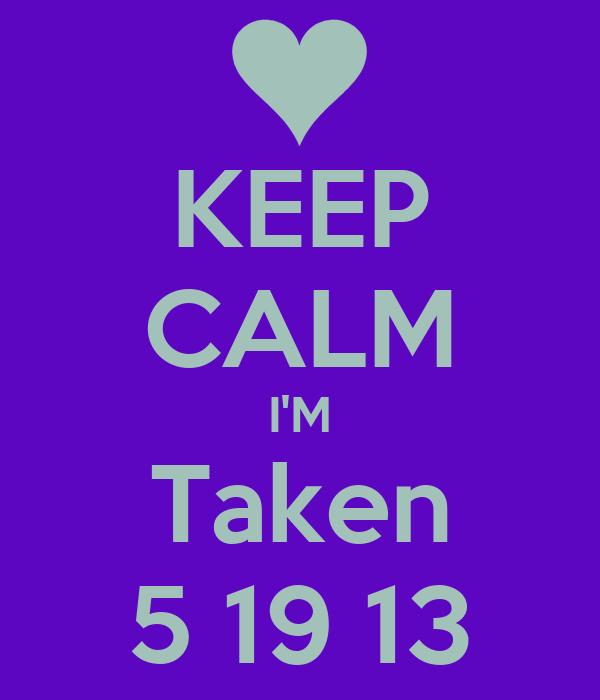 KEEP CALM I'M Taken 5 19 13