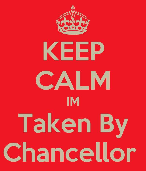 KEEP CALM IM Taken By Chancellor