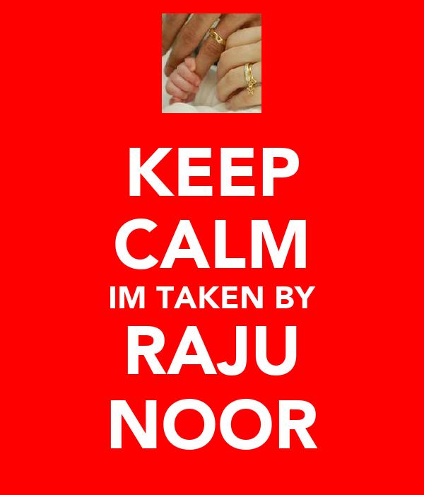 KEEP CALM IM TAKEN BY RAJU NOOR