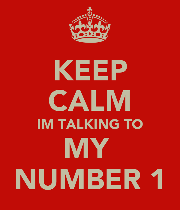KEEP CALM IM TALKING TO MY  NUMBER 1