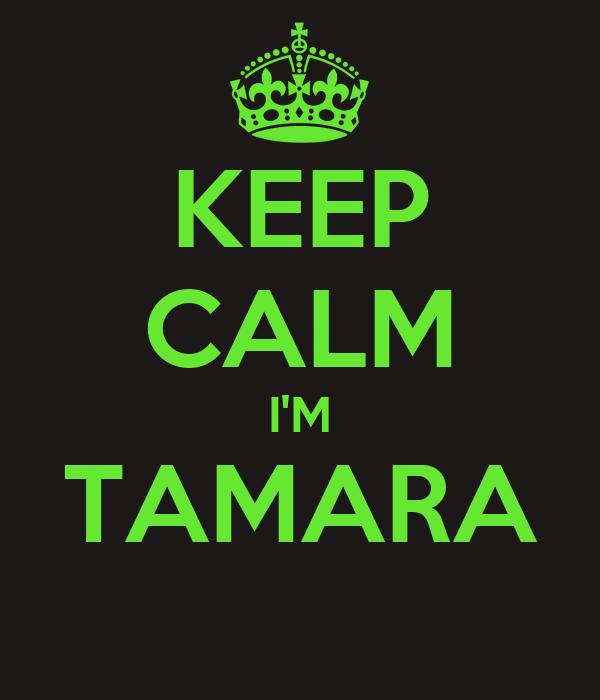 KEEP CALM I'M TAMARA
