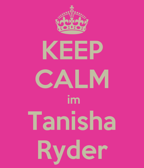 KEEP CALM  im Tanisha Ryder