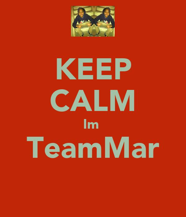 KEEP CALM Im  TeamMar