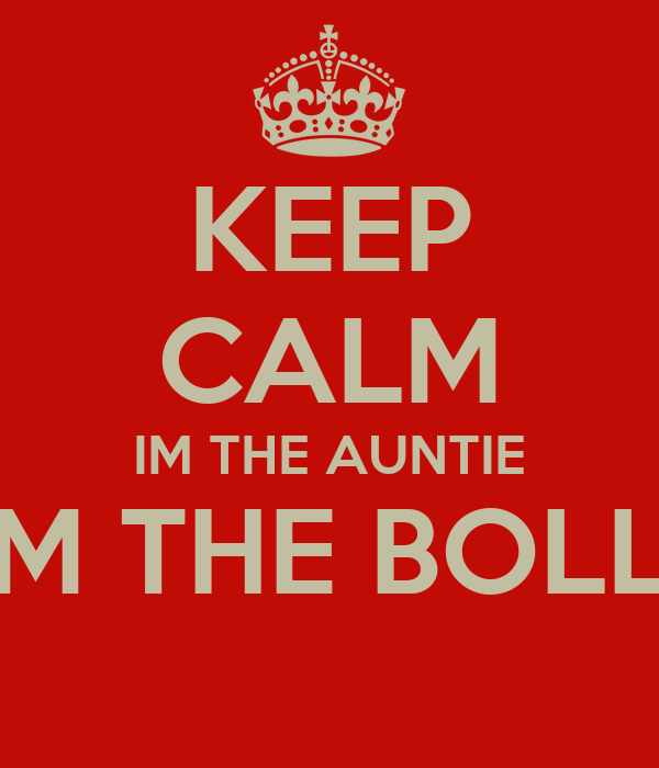 KEEP CALM IM THE AUNTIE AND IM THE BOLLOCKS