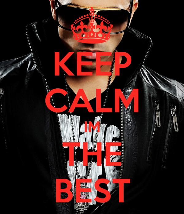 KEEP CALM IM THE BEST