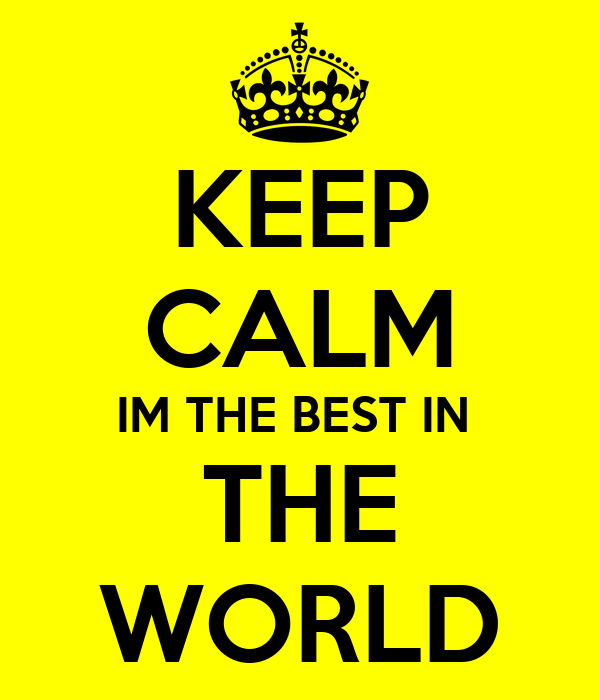 KEEP CALM IM THE BEST IN  THE WORLD